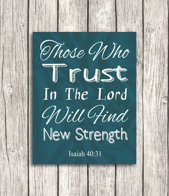 Those who trust in the lord will find new strength Isiah 40:31