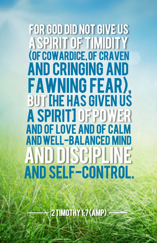 For God has not given us a spirit of fear and timidity, but of power, love, and self-discipline.