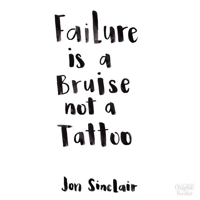 Failure is a bruise not a tattoo -  Jon Sinclair