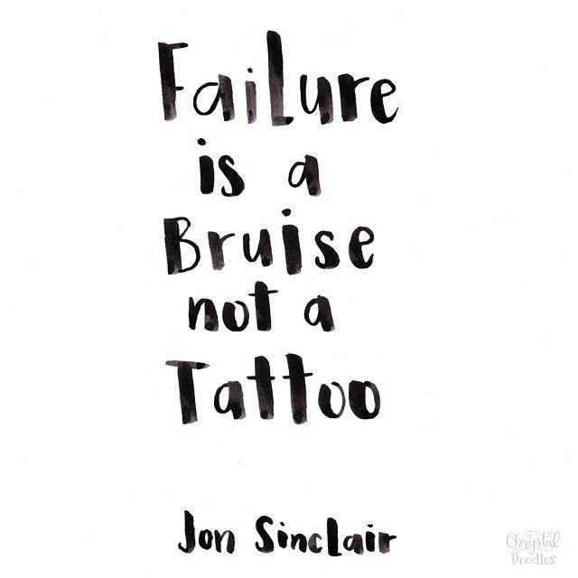 Failure is a bruise not a tattoo -  Jon Sinclair