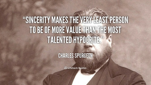 Sincerity makes the very least person to be of more value than the most talented hypocrite - Charles Spurgeon