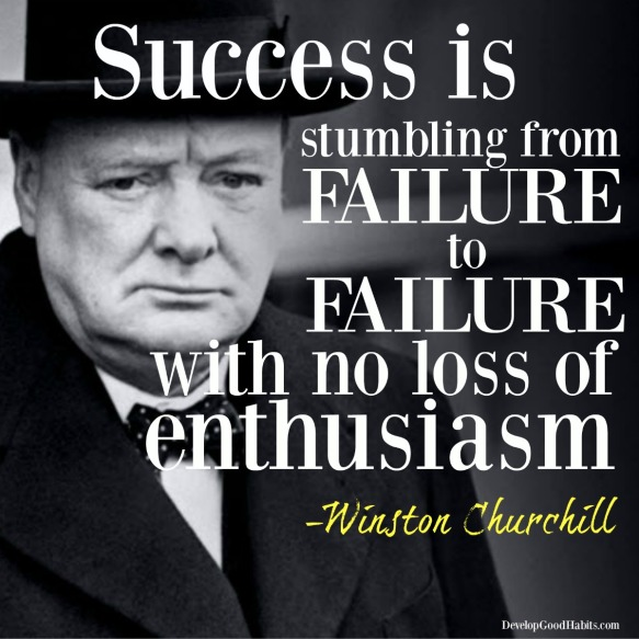 success is stumbling from failure to failure with no loss of enthusiasm - Winston Churchill