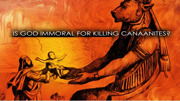 Is GOD immoral for killing the canaanites